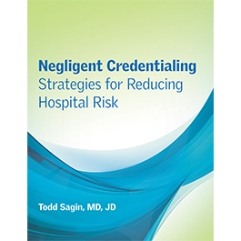Negligent Credentialing: Strategies for Reducing Hospital Risk