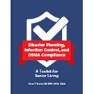 Disaster Planning, Infection Control, and OSHA Compliance: A Toolkit for Senior Living