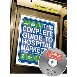 The Complete Guide to Hospital Marketing, Second Edition